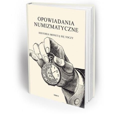 Opowiadania Numizmatyczne tom 1. Historia monetą się toczy.